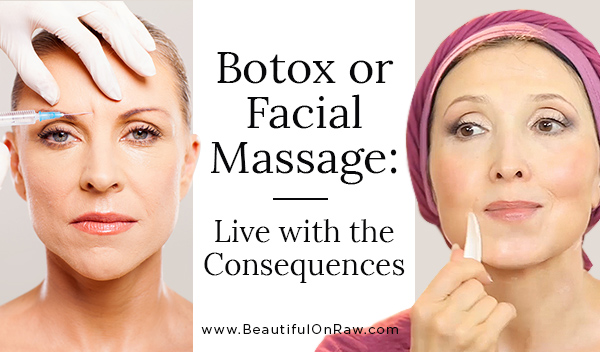 Botox or Facial Massage: Living with the Consequences
