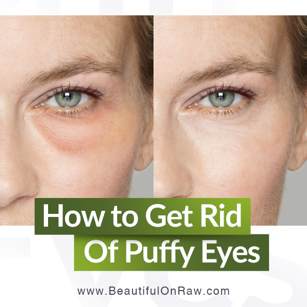 How to Get Rid of Puffy Eyes | Beautiful on Raw