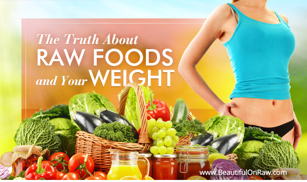 The Truth About Raw Foods and Your Weight