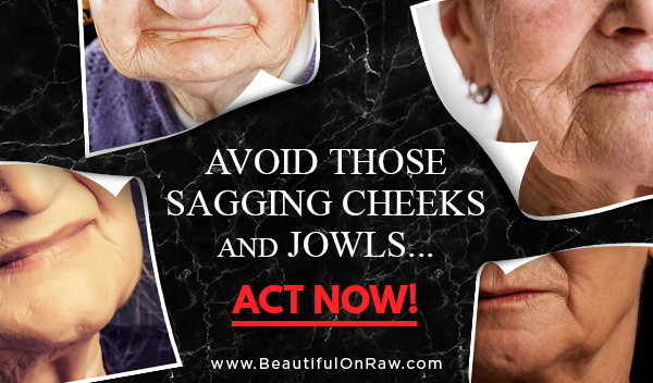 Avoid Those Sagging Cheeks and Jowls ... ACT NOW!