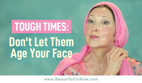 Tough Times: Don't Let Them Age Your Face